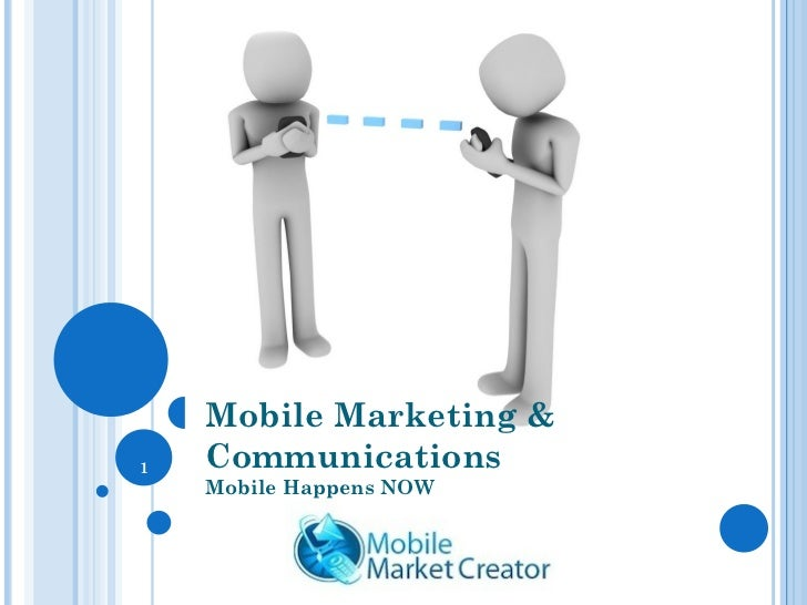 Mobile Marketing &1   Communications    Mobile Happens NOW