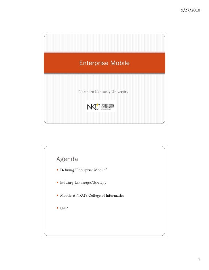 "9/27/2010                  Enterprise Mobile                 Northern Kentucky University     Agenda  Defining ""Enterpris..."