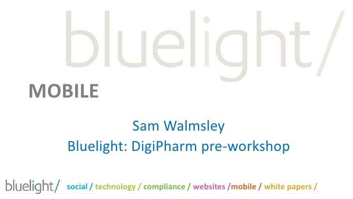 MOBILE <br />Sam Walmsley<br />Bluelight: DigiPharm pre-workshop<br />