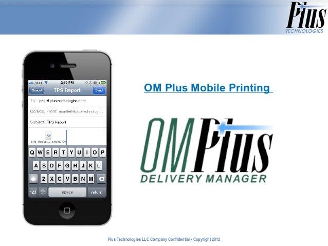 OM Plus Mobile PrintingPlus Technologies LLC Company Confidential - Copyright 2011                                        ...