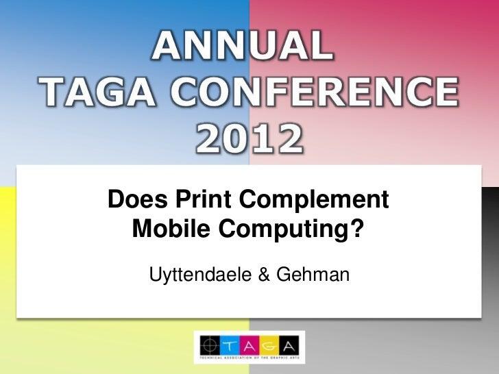 Does Print Complement Mobile Computing?   Uyttendaele & Gehman