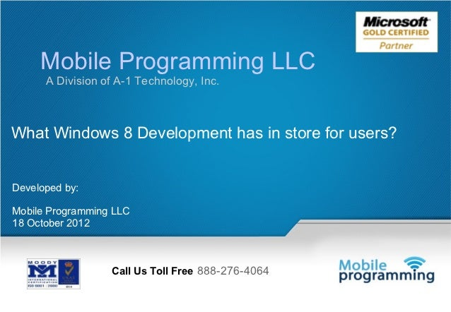 Mobile Programming LLC      A Division of A-1 Technology, Inc.What Windows 8 Development has in store for users?Developed ...