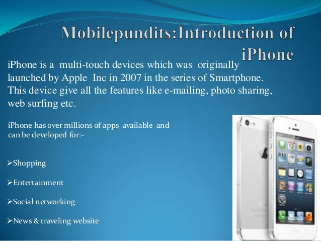 iPhone is a multi-touch devices which was originally launched by Apple Inc in 2007 in the series of Smartphone. This devic...