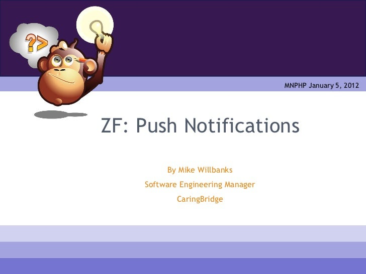 MNPHP January 5, 2012ZF: Push Notifications         By Mike Willbanks    Software Engineering Manager            CaringBri...