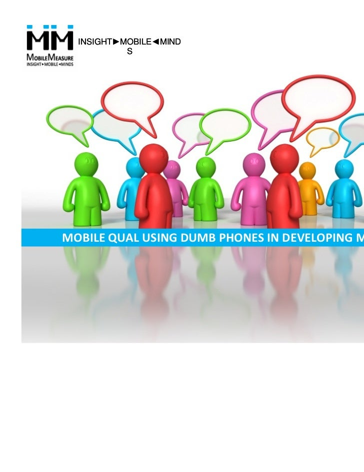 INSIGHT►MOBILE◄MIND           SMOBILE QUAL USING DUMB PHONES IN DEVELOPING MARKETS