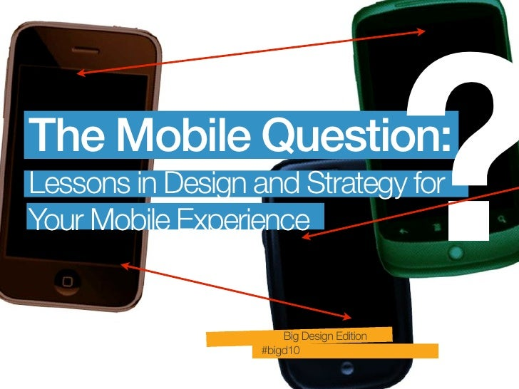 The Mobile Question: Lessons in Design and Strategy for Your Mobile Experience                         Big Design Edition ...