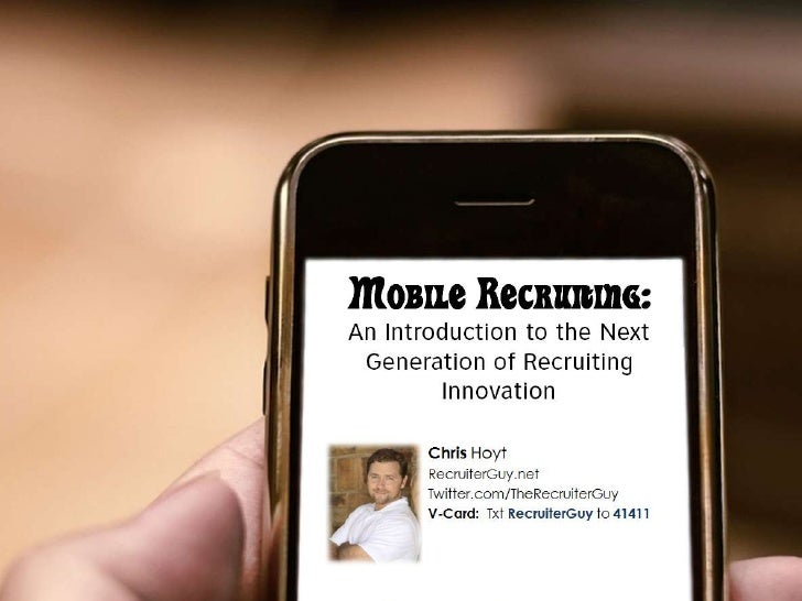 Mobile Recruiting:<br />An Introduction to the Next Generation of Recruiting Innovation<br />Chris Hoyt<br />RecruiterGuy....