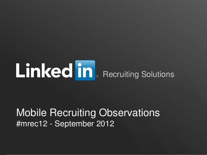 Recruiting SolutionsMobile Recruiting Observations#mrec12 - September 2012                                      ORGANIZATI...