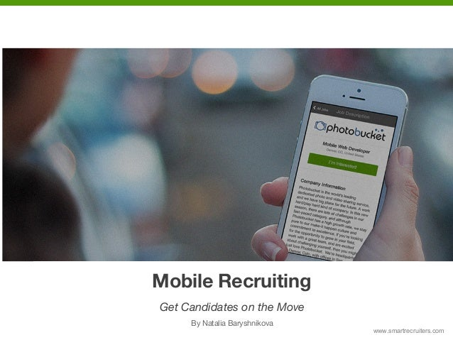 Mobile Recruiting: Get Candidates On the Move  Mobile Recruiting Get Candidates on the Move By Natalia Baryshnikova www.sm...