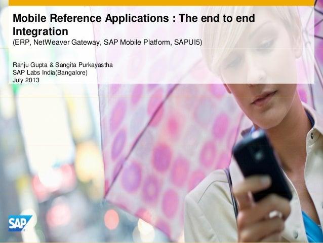 Mobile Reference Applications : The end to end Integration (ERP, NetWeaver Gateway, SAP Mobile Platform, SAPUI5) Ranju Gup...