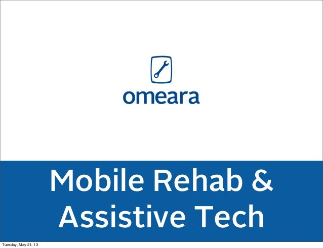 Mobile Rehab &Assistive TechTuesday, May 21, 13