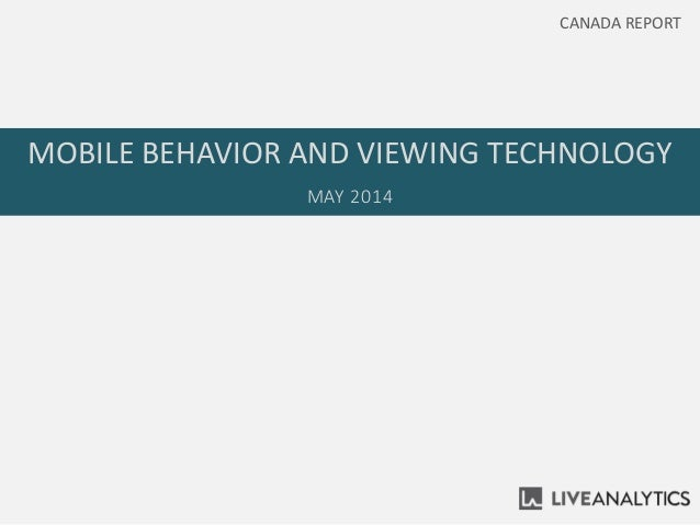 MOBILE BEHAVIOR AND VIEWING TECHNOLOGY MAY 2014 CANADA REPORT