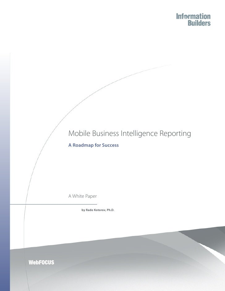 Mobile Business Intelligence Reporting A Roadmap for Success     A White Paper        by Rado Kotorov, Ph.D.
