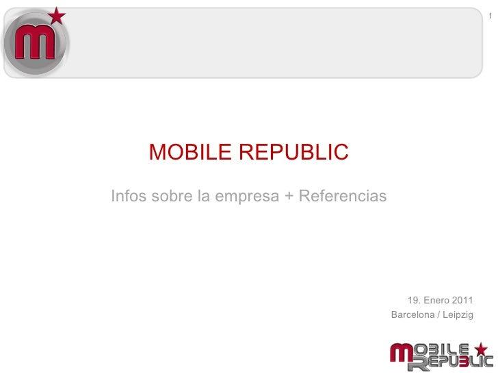 1    MOBILE REPUBLICInfos sobre la empresa + Referencias                                          19. Enero 2011          ...