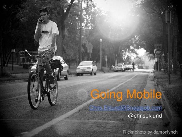 Going MobileChris.Eklund@Snagajob.com             @chriseklund           Flickr photo by damonlynch