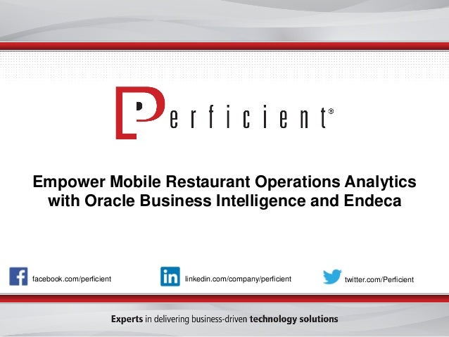 Empower Mobile Restaurant Operations Analytics with Oracle Business Intelligence and Endeca facebook.com/perficient twitte...