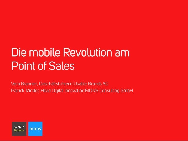 Die mobile Revolution am  Point of Sales  Vera Brannen, Geschäftsführerin Usable Brands AG  Patrick Minder, Head Digital I...