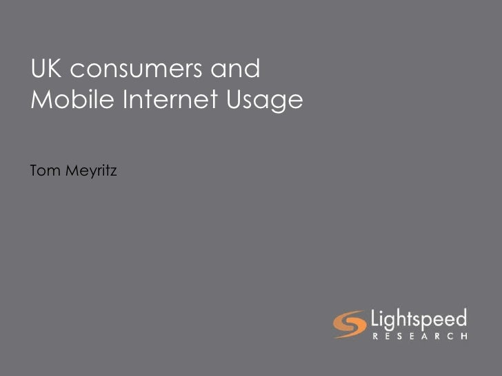 UK consumers and Mobile Internet Usage Tom Meyritz