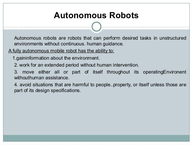 Autonomous Robots   Autonomous robots are robots that can perform desired tasks in unstructured   environments without con...
