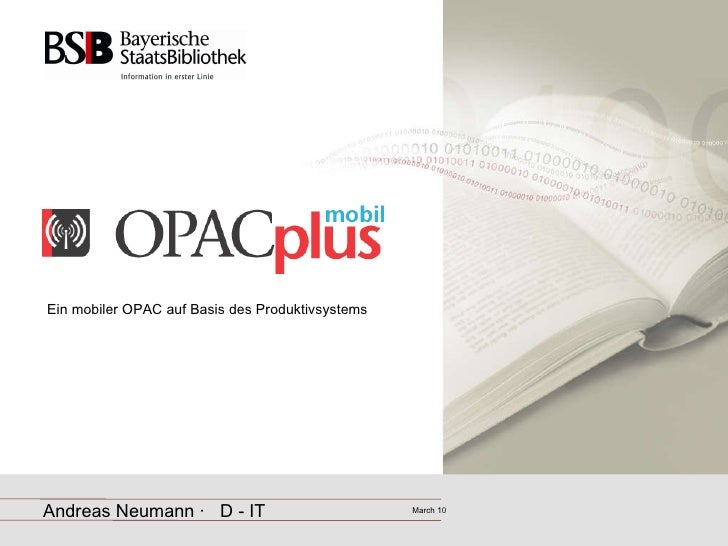 <ul><li>Ein mobiler OPAC auf Basis des Produktivsystems </li></ul>Andreas Neumann ·  D - IT March 10