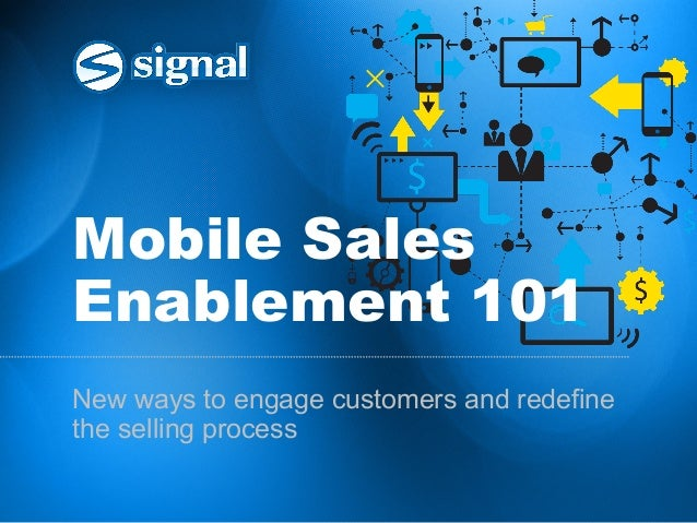 Mobile Sales Enablement 101 New ways to engage customers and redefine the selling process