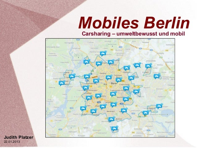 Mobiles Berlin                 Carsharing – umweltbewusst und mobilJudith Platzer22.01.2013