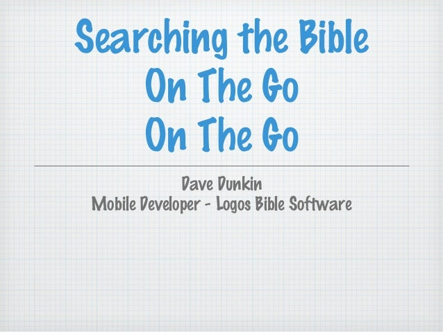 Searching the Bible    On The Go    On The Go              Dave Dunkin Mobile Developer - Logos Bible Software