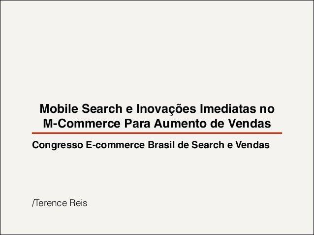 Mobile Search e Inovações Imediatas no M-Commerce Para Aumento de Vendas Congresso E-commerce Brasil de Search e Vendas! !...
