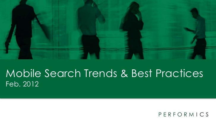 The Latest Mobile Search Trends and Best Practices February 2012