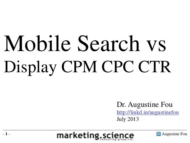 Augustine Fou- 1 - Dr. Augustine Fou http://linkd.in/augustinefou July 2013 Mobile Search vs Display CPM CPC CTR