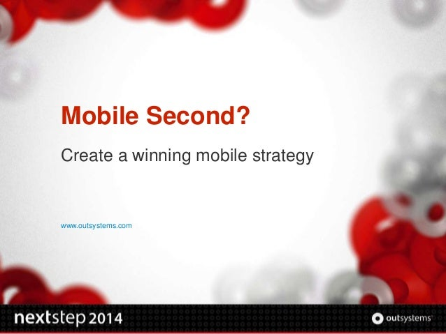 www.outsystems.com Mobile Second? Create a winning mobile strategy