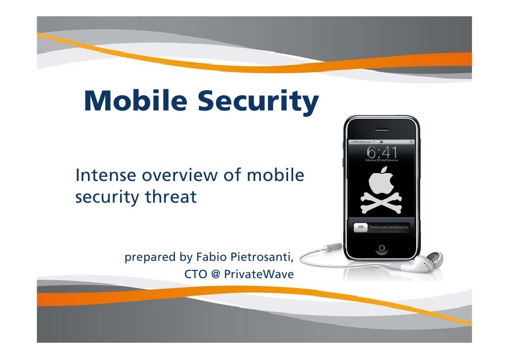 Mobile Security  Intense overview of mobile security threat        prepared by Fabio Pietrosanti,                CTO @ Pri...