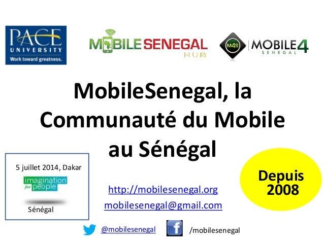 MobileSenegal, la Communauté du Mobile au Sénégal Depuis 2008http://mobilesenegal.org mobilesenegal@gmail.com @mobileseneg...