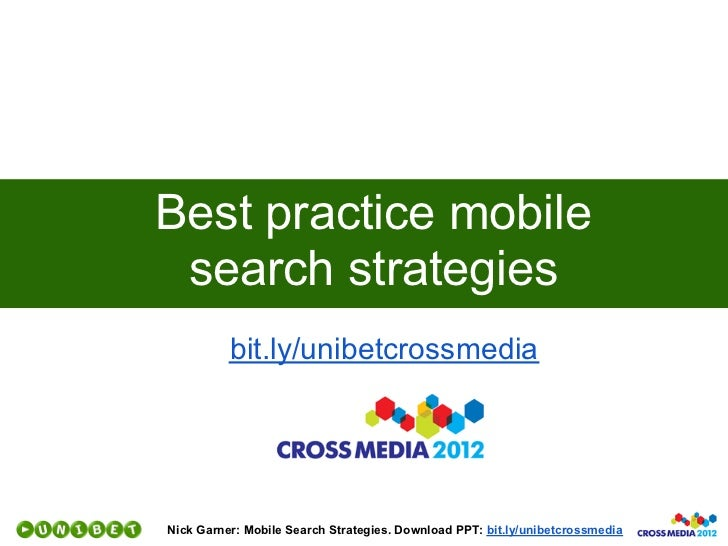 Best practice mobile search strategies          bit.ly/unibetcrossmediaNick Garner: Mobile Search Strategies. Download PPT...
