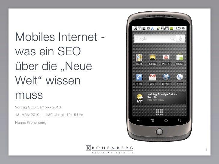 """Mobiles Internet - was ein SEO über die """"Neue Welt"""" wissen muss Vortrag SEO Campixx 2010  13. März 2010 - 11:30 Uhr bis 12..."""