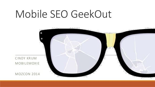 Mobile SEO GeekOut CINDY KRUM MOBILEMOXIE MOZCON 2014