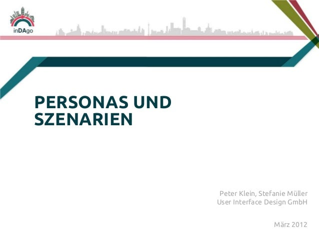 Peter Klein, Stefanie Müller User Interface Design GmbH PERSONAS UND SZENARIEN März 2012