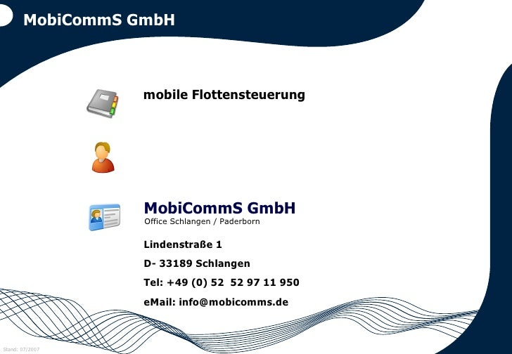 MobiCommS GmbH mobile Flottensteuerung MobiCommS GmbH Lindenstraße 1 D- 33189 Schlangen Tel: +49 (0) 52  52 97 11 950 eMai...