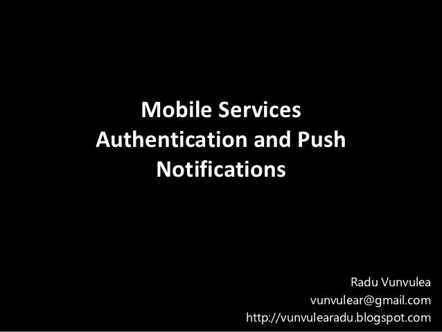 Mobile ServicesAuthentication and Push     Notifications                                Radu Vunvulea                     ...