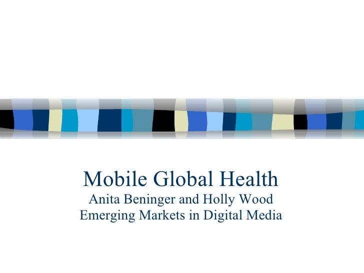 Mobile Global Health Anita Beninger and Holly Wood Emerging Markets in Digital Media