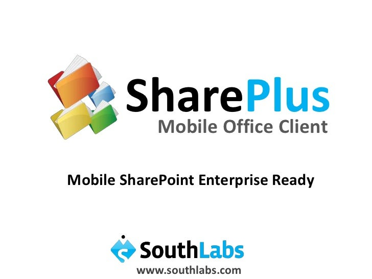 SharePlus<br />Mobile Office Client<br />Mobile SharePoint Enterprise Ready<br />www.southlabs.com<br />