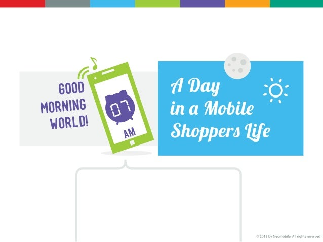 A DAY IN A MOBILE SHOPPERS LIFEWhat influences mobile purchasing decisions?Friends,Email marketing,Online Ads,Facebook.25%...
