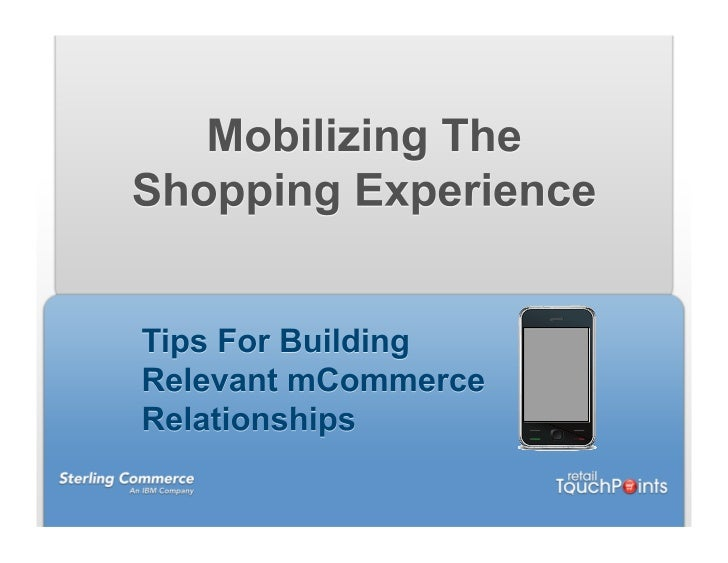 Mobilizing The Shopping Experience: Tips for Building Relevant mCommerce Relationships