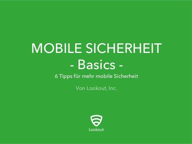 MOBILE SICHERHEIT - Basics - Von Lookout, Inc. 6 Tipps für mehr mobile Sicherheit