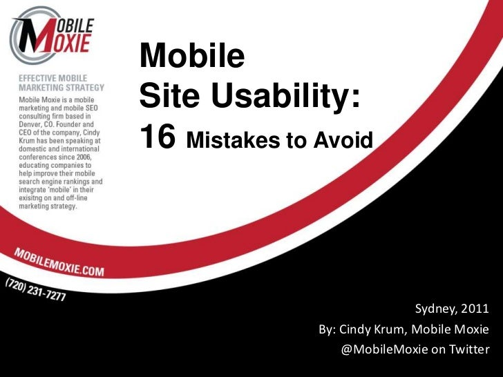 MobileSite Usability:16 Mistakes to Avoid<br />Sydney, 2011<br />By: Cindy Krum, Mobile Moxie<br />@MobileMoxie on Twitter...