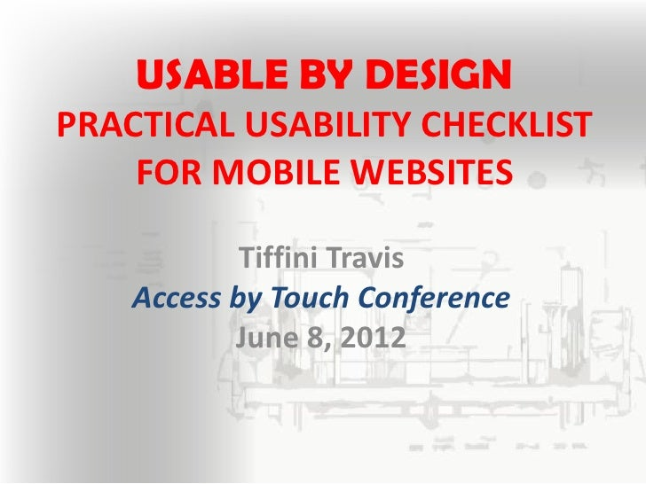 USABLE BY DESIGNPRACTICAL USABILITY CHECKLIST    FOR MOBILE WEBSITES            Tiffini Travis    Access by Touch Conferen...