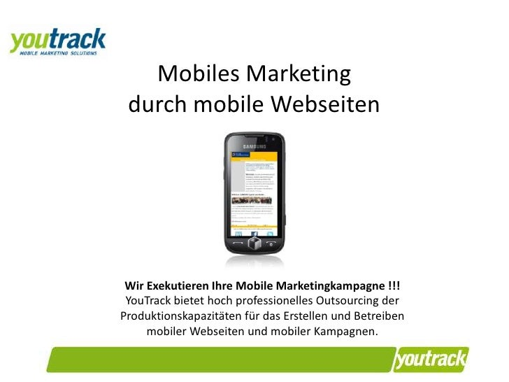 Mobiles Marketing durch mobile Webseiten<br />Wir Exekutieren Ihre Mobile Marketingkampagne !!!<br />YouTrack bietet hoch ...