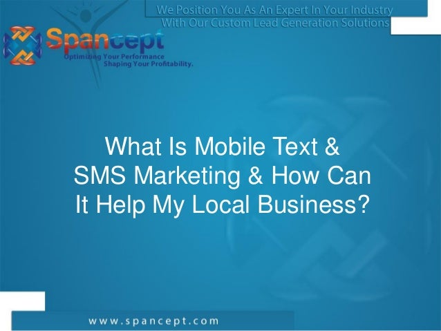 What Is Mobile Text &SMS Marketing & How CanIt Help My Local Business?