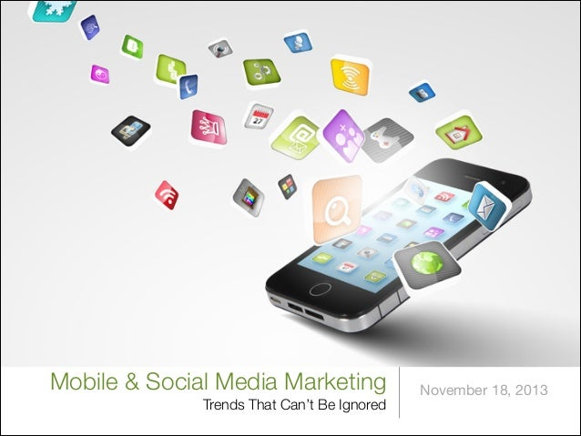 Mobile & Social Media Marketing Trends That Can't Be Ignored  November 18, 2013
