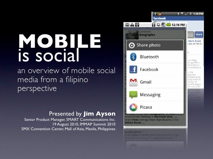 MOBILE is social an overview of mobile social media from a filipino perspective                   Presented by Jim Ayson   ...